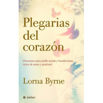 Plegarias del Corazon: Oraciones Para Pedir Ayuda Y Bendiciones, Rezos de Amor Y Gratitud by Lorna Byrne, 9786075277868