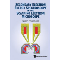 Secondary Electron Energy Spectroscopy In The Scanning Electron Microscope by Anjam Khursheed, 9789811227028