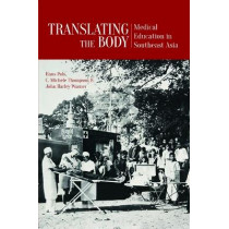 Translating the Body: Medical Education in Southeast Asia by Hans Pols, 9789814722056